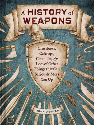 A History of Weapons By O'Bryan, John